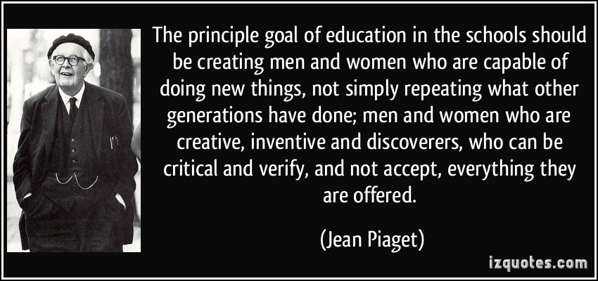 quote-the-principle-goal-of-education-in-the-schools-should-be-creating-men-and-women-who-are-capable-of-jean-piaget-349304